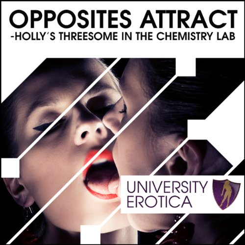 Opposites Attract: Holly's Threesome in the Chemistry Lab audiobook cover art