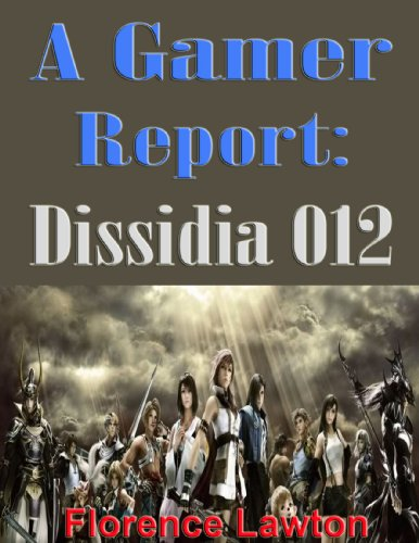 A Gamers Guide: Dissidia 012 (English Edition)