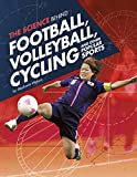 Watson, S: Science Behind Football, Volleyball, Cycling and (Science of the Summer Olympics) - Stephanie Watson