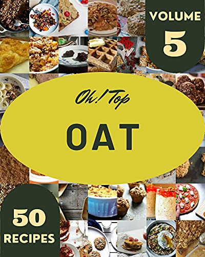 Oh! Top 50 Oat Recipes Volume 5: Start a New Cooking Chapter with Oat Cookbook! (English Edition)
