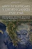Años de Ilusión y Desengaños.: 1920-1945. Hungría entre Hitler, Stalin, Roosevelt y Churchill