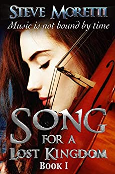 Song for a Lost Kingdom, Book I by [Steve Moretti]