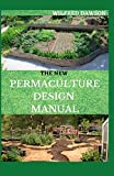 THE NEW PERMACULTURE DESIGN MANUAL: A Profound Guide On Permaculture Design
