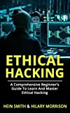 ETHICAL HACKING: A Comprehensive Beginner's Guide to Learn and Master Ethical Hacking