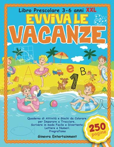 Libro Prescolare 3-6 anni XXL: Evviva le Vacanze: 250 Pagine. Quaderno di Attività e Giochi da Colorare per Imparare a Tracciare, Scrivere in modo Facile e Divertente Lettere e Numeri. Pregrafismo