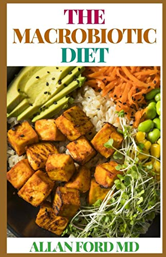 Compare Textbook Prices for THE MACROBIOTIC DIET: A Ultimate Guide to Naturally Preventing and Relieving Chronic Conditions and Disorders And Energy Balance In Thе Bоdу  ISBN 9798689693378 by FORD MD, ALLAN