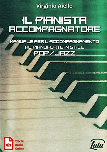 Il Pianista Accompagnatore. Manuale per l'accompagnamento al pianoforte in stile Pop/Jazz
