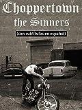 Choppertown: the Sinners (con subtítulos en español)