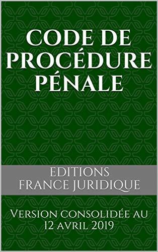 Code de procédure pénale: Version consolidée au 12 avril 2019