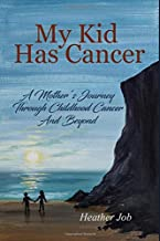 My Kid Has Cancer: A Mother's Journey Through Childhood Cancer and Beyond