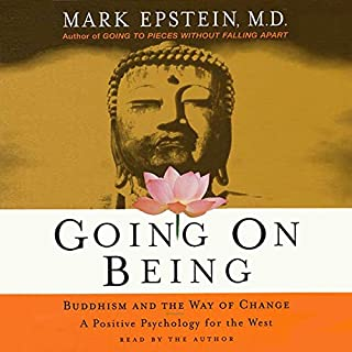 Going on Being     Buddhism and the Way of Change              By:                                                                                                                                 Mark Epstein M.D.                               Narrated by:                                                                                                                                 Mark Epstein M.D.                      Length: 3 hrs and 24 mins     150 ratings     Overall 4.2