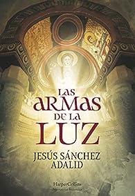 Las armas de la luz par Jesús Sánchez Adalid
