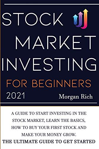 Stock Market Investing For Beginners 2021: A Guide to Start Investing in the Stock Market, Learn the Basics, How to Buy your First Stock and Make your Money Grow. The Ultimate Guide to get Started