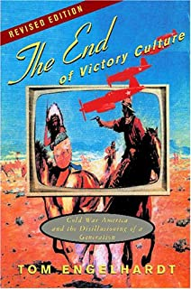 The End of Victory Culture: Cold War America and the Disillusioning of a Generation (Revised Edition with new preface and afterword)