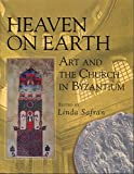 Heaven on Earth (Art and the Church in Byzantium)