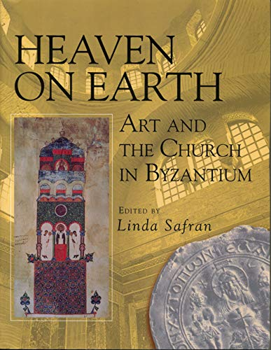 Download Heaven on Earth: Art and the Church in Byzantium 0271016701