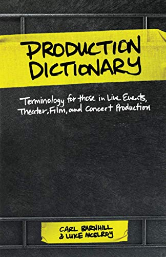 Compare Textbook Prices for Production Dictionary: Terminology for those in Live Events, Theater, Film and Concert Production  ISBN 9780991330782 by Barnhill, Carl,McElroy, Luke
