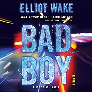 Bad Boy     A Novel              By:                                                                                                                                 Elliot Wake                               Narrated by:                                                                                                                                 Randal Marsh                      Length: 8 hrs and 29 mins     6 ratings     Overall 4.5