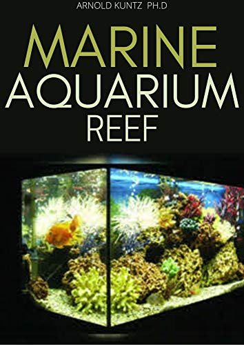 MARINE AQUARIUM REEF: BASIC STEP BY STEP GUIDE TO A TROPICAL MARINE LIFE FOR BEGINNERS AND DUMMIES