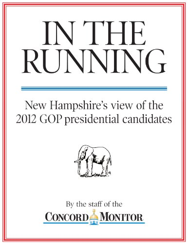 In the Running: New Hampshire's view of the 2012 GOP presidential candidates (English Edition)