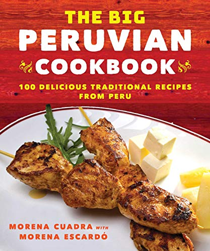 The Big Peruvian Cookbook: 100 Delicious Traditional Recipes from Peru (English Edition)