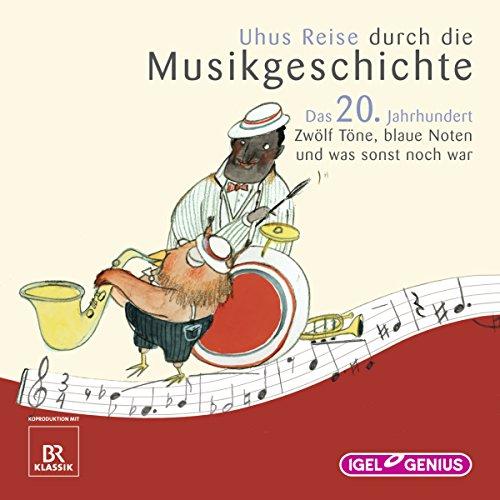 Uhus Reise durch die Musikgeschichte - Das 20. Jahrhundert (1) Titelbild