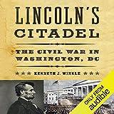 Lincoln s Citadel: The Civil War In Washington, DC