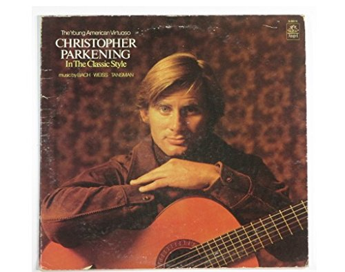 CHRISTOPHER PARKENING IN THE CLASSIC STYLE - vinyl lp. MUSIC BY BACH - WEISS - RANSMAN: J.S. BACH (TR. SEGOVIA): FUGUE FROM THE VIOLIN SONATA NO. 1. BWV. 1001 - J.S. BACH (TR. SEGOVIA): CHACONNE FROM THE VIOLIN PARTITA NO. 2 BWV. 1004, AND OTHERS.