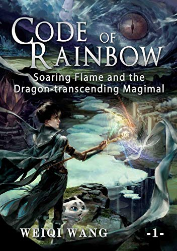 Code of Rainbow: Soaring Flame and the Dragon-transcending Magimal (Book 1) by [Weiqi Wang, Bonnie Karrin]