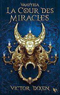 Vampyria, tome 2 : La Cour des miracles par Victor Dixen