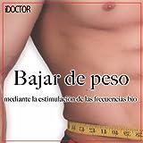 Bajar de Peso Mediante la Estimulación de las Frecuencias Bio - Hombres (Baje de Peso Sin Hacer Dieta, Estimulando las Frecuencias Bio)
