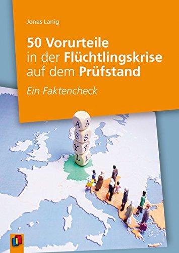 50 Vorurteile in der Flüchtlingskrise auf dem Prüfstand: Ein Faktencheck zur Aufklärungsarbeit in Schule und Jugendarbeit
