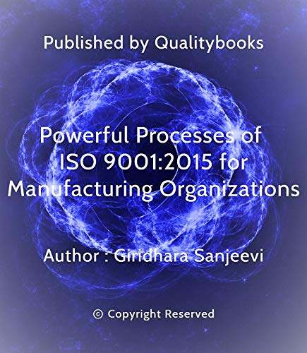 Powerful Processes of ISO 9001:2015 for Manufacturing Organizations: Quality Management (Quality And Performance Excellence Management Organization And Strategy)