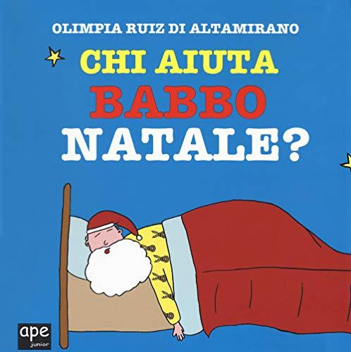 Chi aiuta Babbo Natale? Ediz. a colori