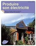 Produire son électricité avec les énergies solaire et éolienne. Principes, exemples de réalisation