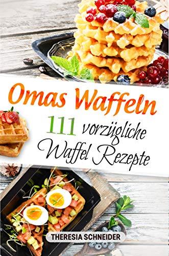 Oma's Waffeln: 111 vorzügliche W...