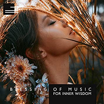 Blessing of Music for Inner Wisdom. Deep Spirituality, Mind Clarity, Meditation
