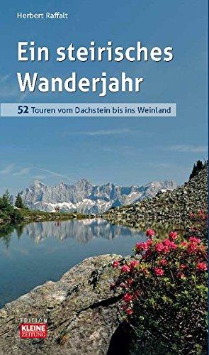 Ein steirisches Wanderjahr: 52 Touren vom Dachstein bis ins Weinland
