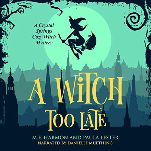 A Witch Too Late Audiobook By Paula Lester, M.E. Harmon cover art