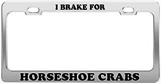 I BRAKE FOR HORSESHOE CRABS Animal Dog Cat Breed Metal License Plate Frame