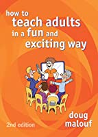 How to Teach Adults in a Fun and Exciting Way