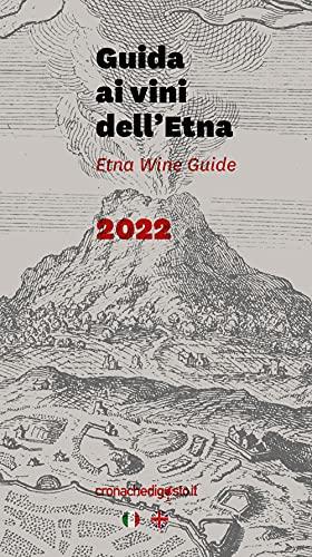 Guida ai vini dell'Etna 2022. Ediz. italiana e inglese