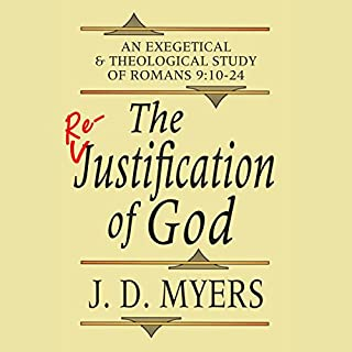 The Re-Justification of God     An Exegetical and Theological Study of Romans 9:10-24              Written by:                                                                                                                                 J. D. Myers                               Narrated by:                                                                                                                                 Jeremy Myers                      Length: 2 hrs and 4 mins     Not rated yet     Overall 0.0