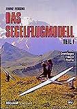 Trilogie - Das Segelflugmodell: Das Segelflugmodell, Teil 1. Grundlagen - Theorie - Profile - Franz Perseke
