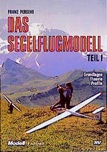 Trilogie - Das Segelflugmodell: Das Segelflugmodell, Teil 1. Grundlagen - Theorie - Profile