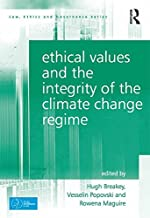 Ethical Values and the Integrity of the Climate Change Regime (Law, Ethics and Governance)