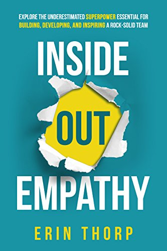 Inside Out Empathy: Explore the underestimated superpower essential for building, developing, and inspiring a rock-solid team (English Edition)