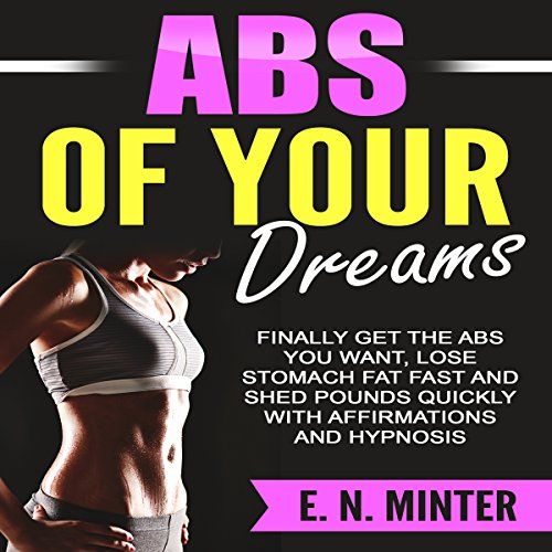 Abs of Your Dreams     Finally Get the Abs You Want, Lose Stomach Fat Fast and Shed Pounds Quickly with Affirmations and Hypnosis              By:                                                                                                                                 E. N. Minter                               Narrated by:                                                                                                                                 InnerPeace Productions                      Length: 2 hrs and 20 mins     Not rated yet     Overall 0.0