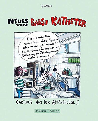 Neues von Babsi Katheter: Cartoons aus der Altenpflege II