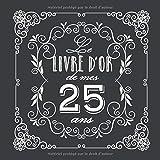 Le livre d'Or de mes 25 ans: Décoration vintage pour la célébration du 25ème anniversaire - 25 ans - Cadeau pour homme ou femme & déco d'anniversaire ... pour les félicitations et photos des invités